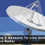 Top 5 Reasons To Live Under The Radar