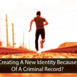 Creating A New Identity Because Of A Criminal Record?